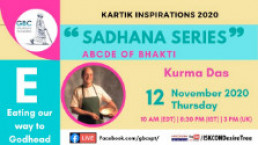 """ABCDE of Bhakti-""""E""""-Eating our way back to Godhead with Kurma Das"""