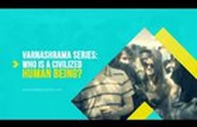 VIDEO - Who Is a Civilized Human Being?